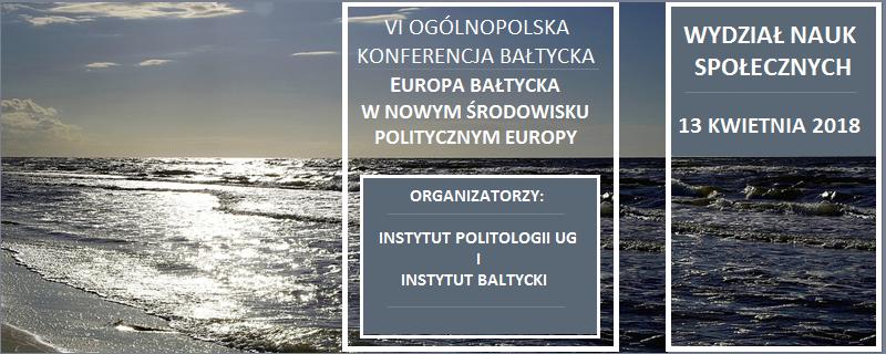 """VI Ogólnopolska Konferencja Bałtycka """"Europa Bałtycka w nowym środowisku politycznym Europy"""""""