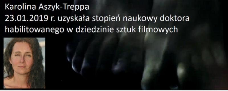 Karolina Aszyk-Treppa dn. 23.01.2019 uzyskała stopień naukowy doktora habilitowanego w dziedzinie sztuk filmowych