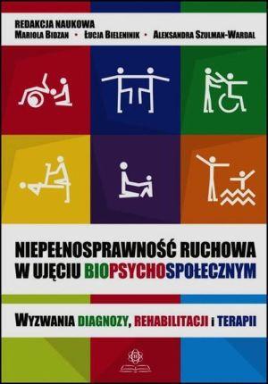 Niepełnosprawność ruchowa wujęciu biopsychospołecznym Wyzwania diagnozy rehabilitacji iterapii