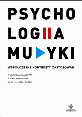 Psychologia muzyki. Współczesne konteksty zastosowań.