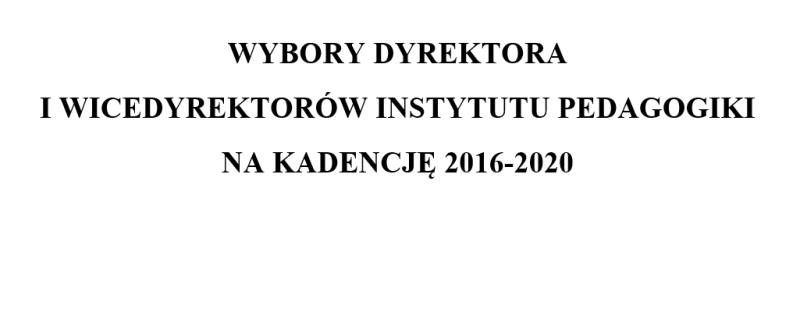WYBORY DYREKTORA  I WICEDYREKTORÓW INSTYTUTU PEDAGOGIKI  NA KADENCJĘ 2016-2020