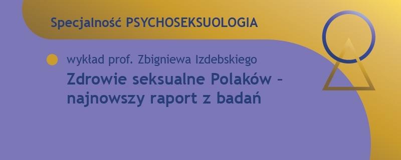 Specjalność PSYCHOSEKSUOLOGIA – wystąpienie prof. Z. Izdebskiego