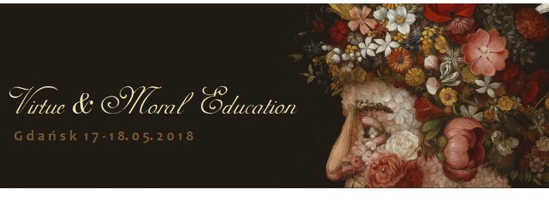 VIRTUE & MORAL EDUCATION Gdańsk, 17-18 May 2018