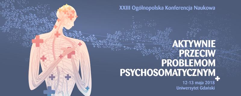 """XXIII Ogólnopolska Konferencja Naukowa pt. """"Aktywnie przeciw problemom psychosomatycznym"""""""