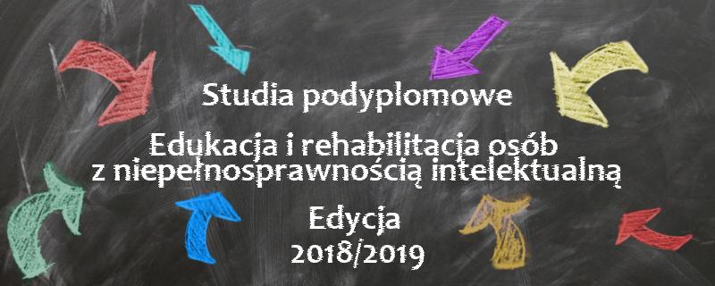 Studia Podyplomowe Edukacja i rehabilitacja osób z niepełnosprawnością intelektualną, edycja 2018/2019