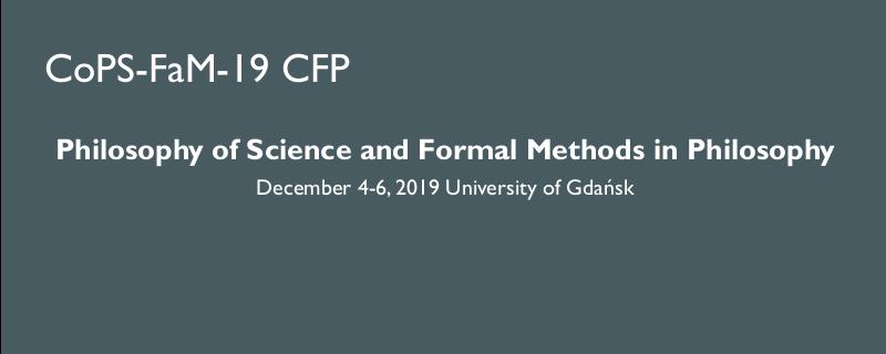 Philosophy of Science and Formal Methods in Philosophy December 4-6, 2019 University of Gdańsk