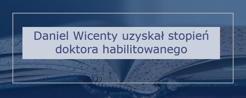 Daniel Wicenty uzyskał stopnieć doktora habilitowanego
