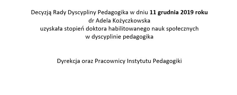 w dniu 11 grudnia 2019 roku  dr Adela Kożyczkowska uzyskała stopień doktora hab. nauk społecznych w dyscyplinie pedagogika