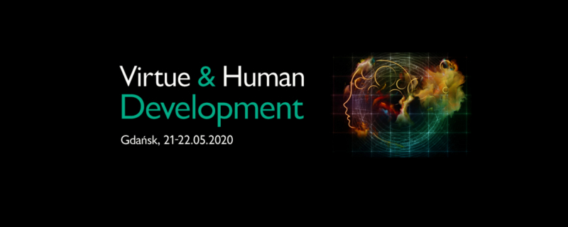 Virtue and Human Development Gdańsk, 21-22 May 2020