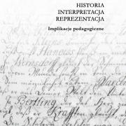 Historia – interpretacja - reprezentacja. Implikacje pedagogiczne