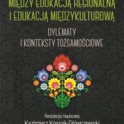 Wielokulturowość: między edukacją regionalną i edukacją międzykulturową. Dylematy i konteksty tożsamościowe